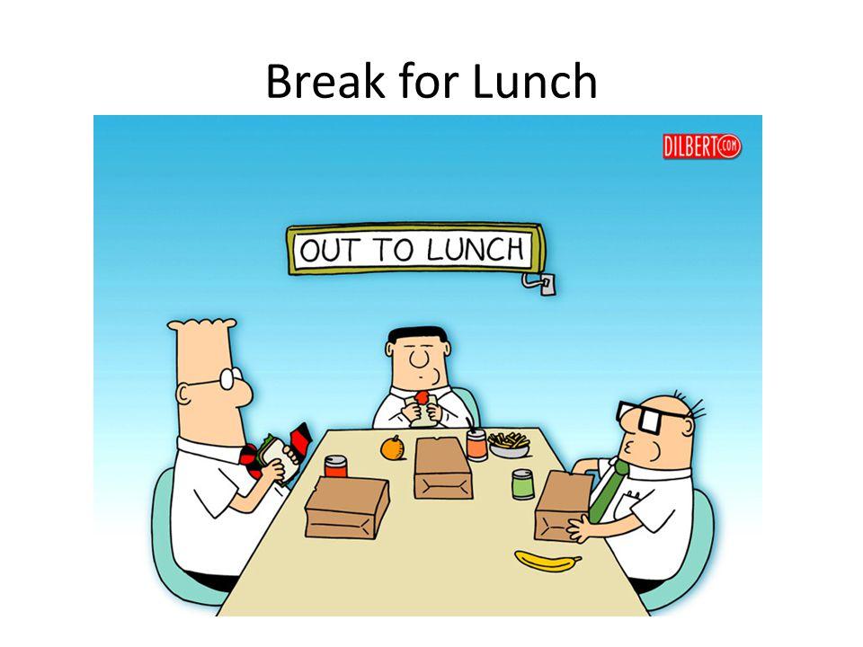 Break for Lunch