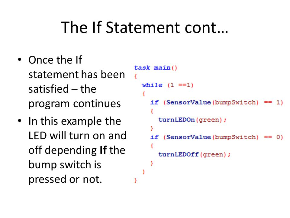 The If Statement cont… Once the If statement has been satisfied – the program continues.