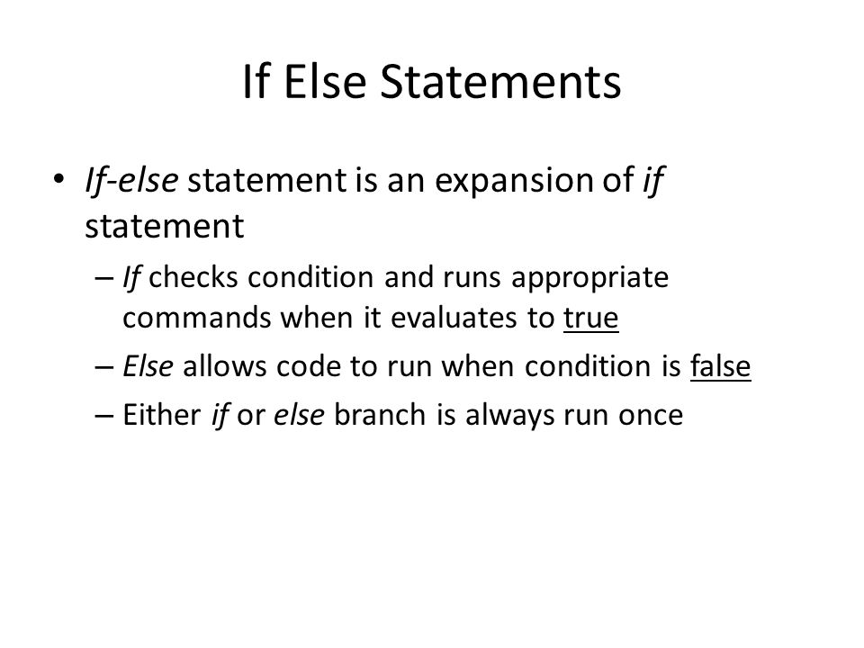 If Else Statements If-else statement is an expansion of if statement