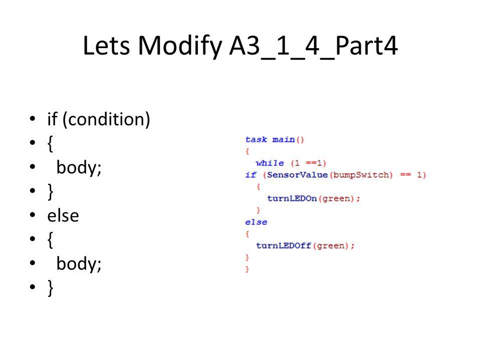 Lets Modify A3_1_4_Part4 if (condition) { body; } else