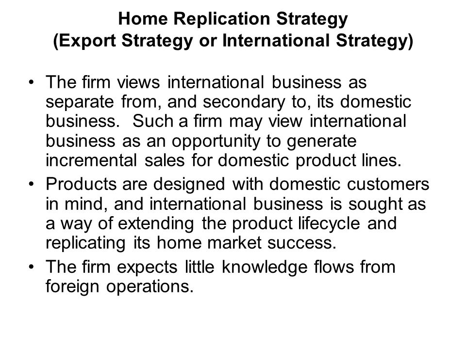 Home Replication Strategy (Export Strategy or International Strategy)