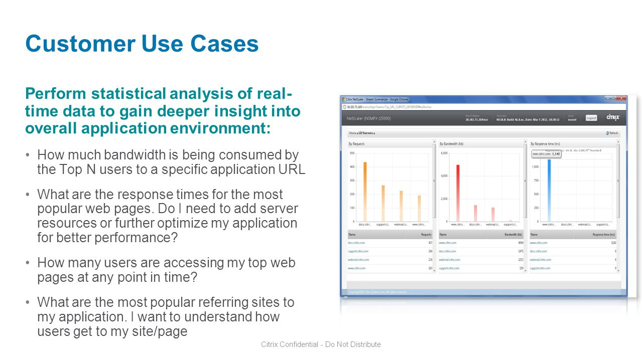 Customer Use Cases Perform statistical analysis of real- time data to gain deeper insight into overall application environment: