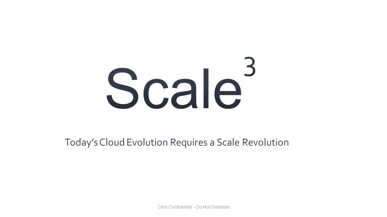 Scale 3 Today's Cloud Evolution Requires a Scale Revolution
