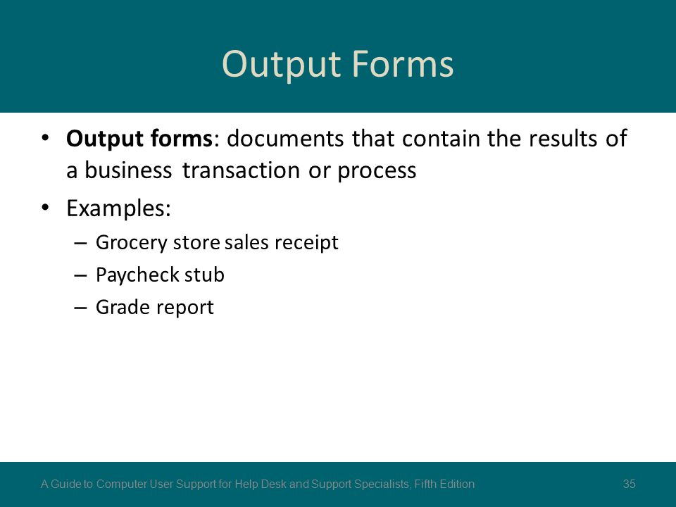 Output Forms Output forms: documents that contain the results of a business transaction or process.
