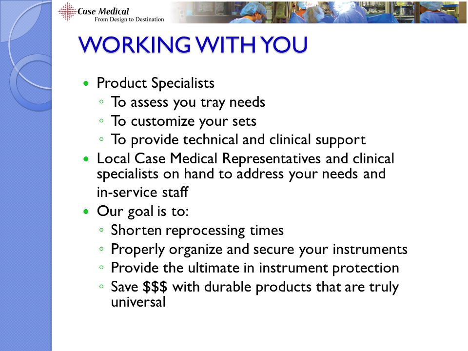 Working with You Product Specialists To assess you tray needs