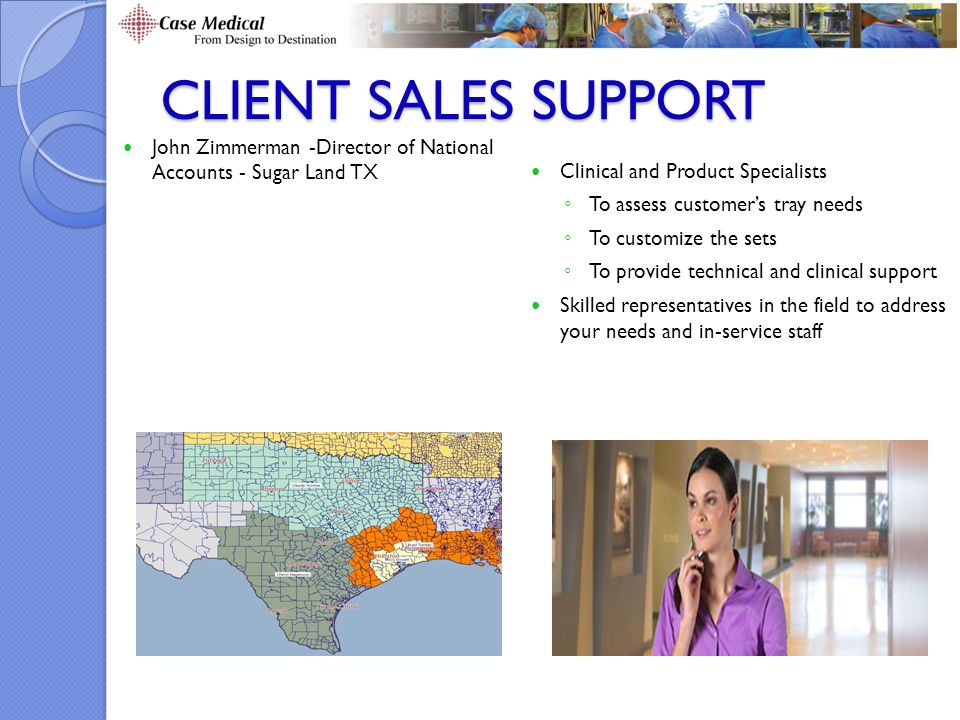 Client Sales Support John Zimmerman -Director of National Accounts - Sugar Land TX. Clinical and Product Specialists.