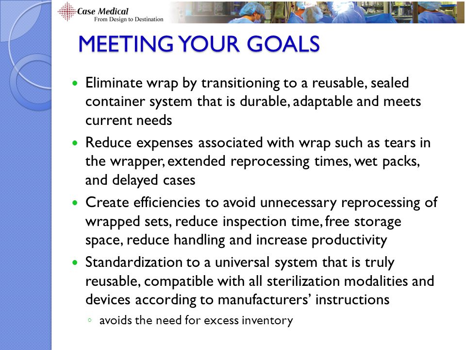 Meeting your goals Eliminate wrap by transitioning to a reusable, sealed container system that is durable, adaptable and meets current needs.