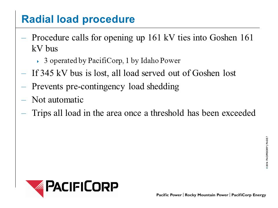 Radial load procedure Procedure calls for opening up 161 kV ties into Goshen 161 kV bus. 3 operated by PacifiCorp, 1 by Idaho Power.