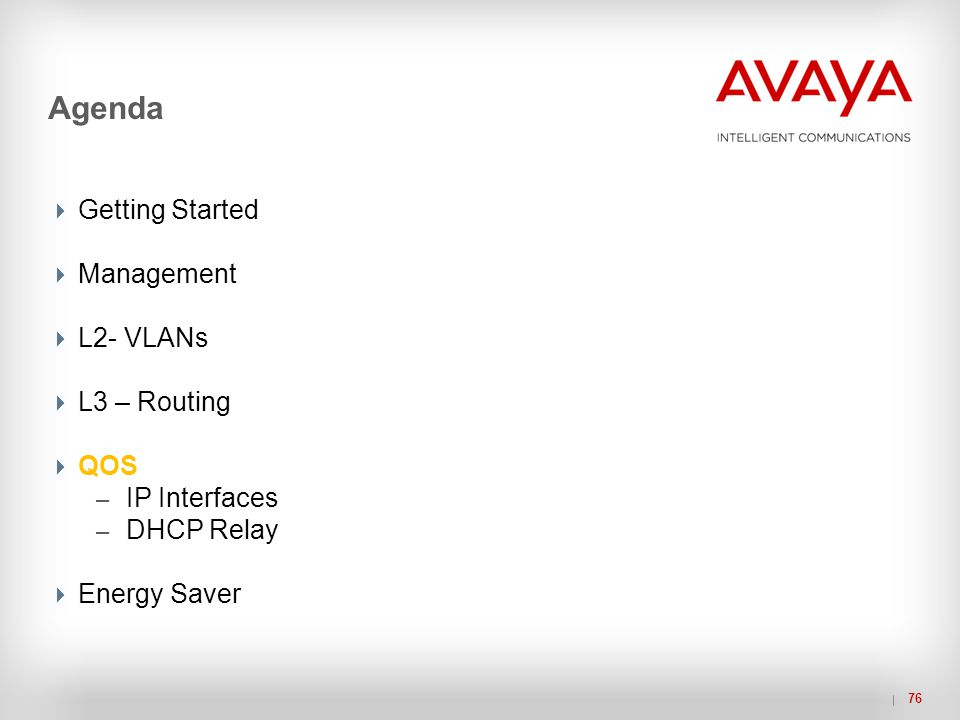 Agenda Getting Started Management L2- VLANs L3 – Routing QOS