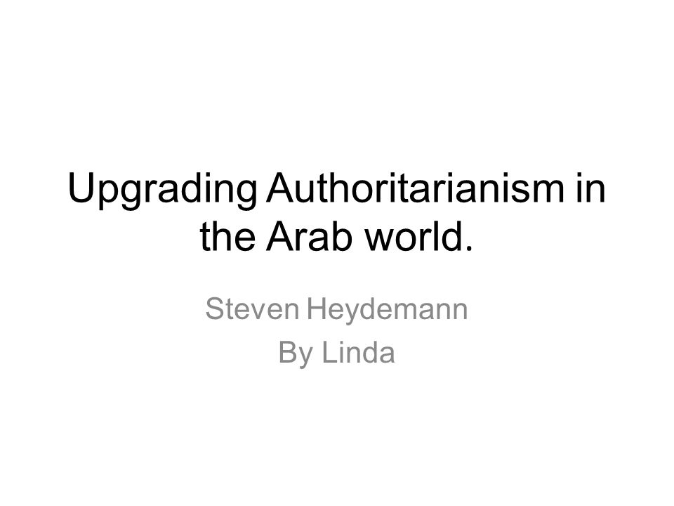 Upgrading Authoritarianism in the Arab world.