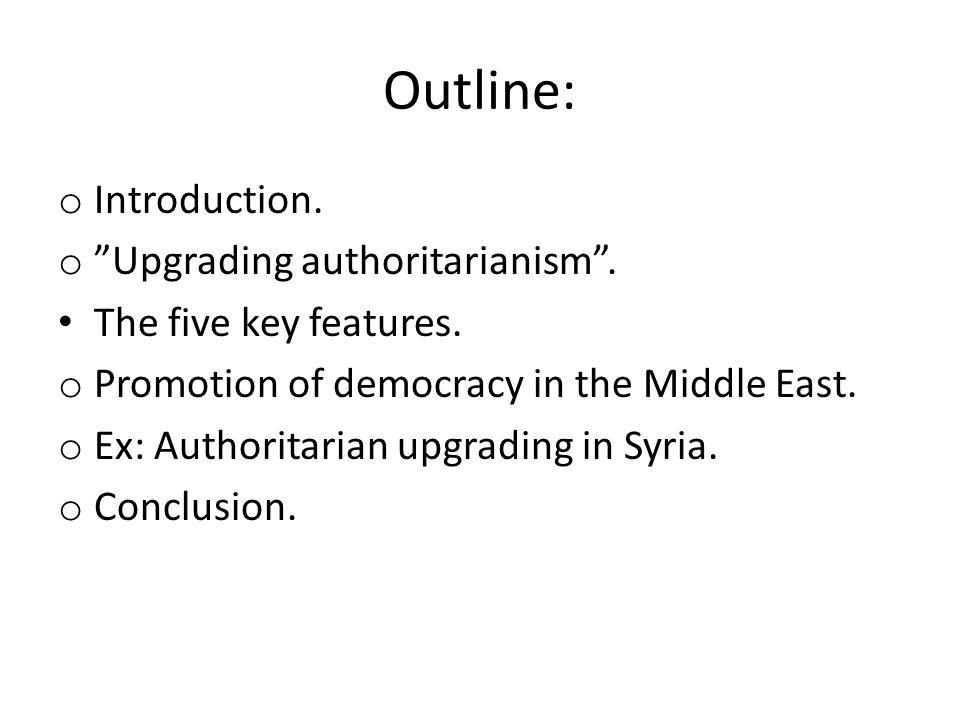 Outline: Introduction. Upgrading authoritarianism .