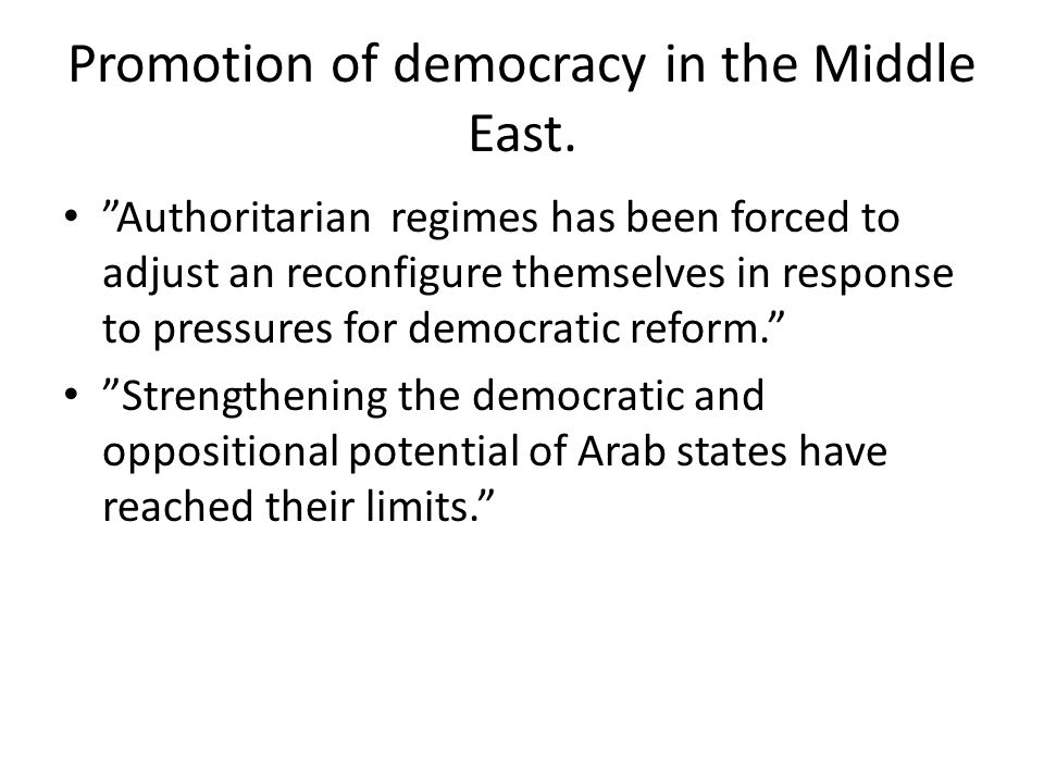 Promotion of democracy in the Middle East.