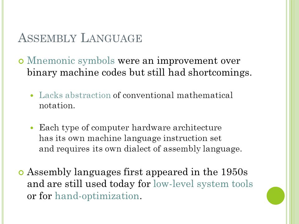 Assembly Language Mnemonic symbols were an improvement over binary machine codes but still had shortcomings.