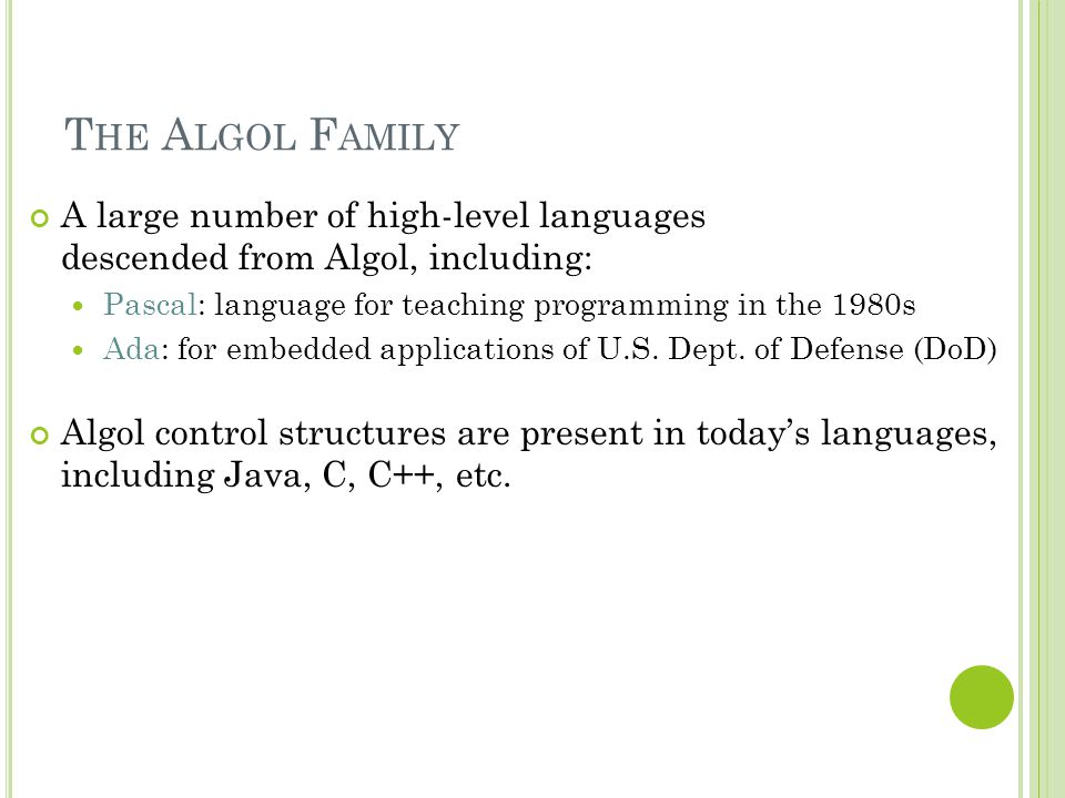 The Algol Family A large number of high-level languages descended from Algol, including: Pascal: language for teaching programming in the 1980s.