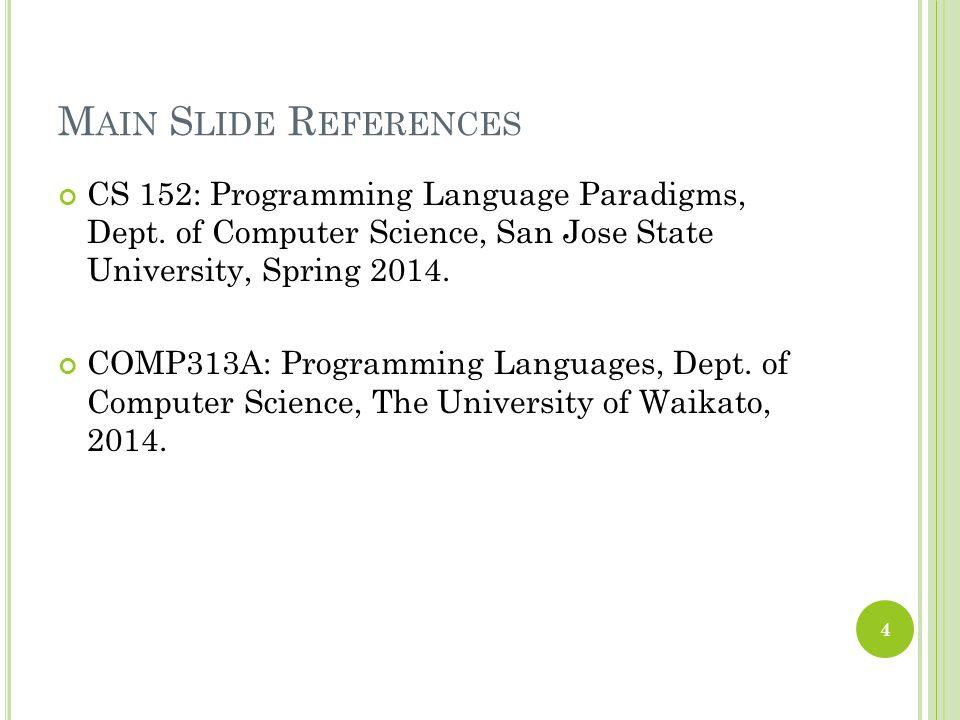 Main Slide References CS 152: Programming Language Paradigms, Dept. of Computer Science, San Jose State University, Spring 2014.