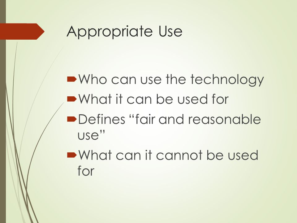 Appropriate Use Who can use the technology What it can be used for
