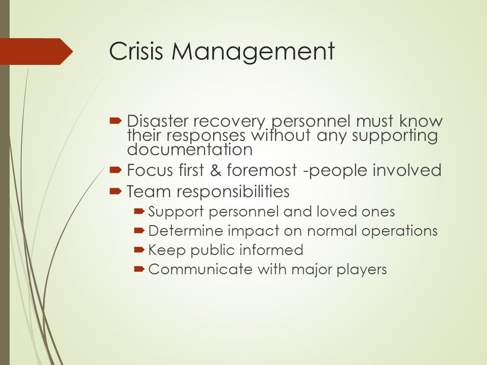 Crisis Management Disaster recovery personnel must know their responses without any supporting documentation.