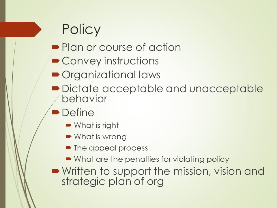 Policy Plan or course of action Convey instructions