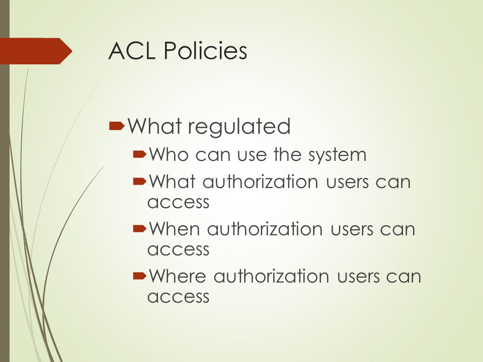 ACL Policies What regulated Who can use the system
