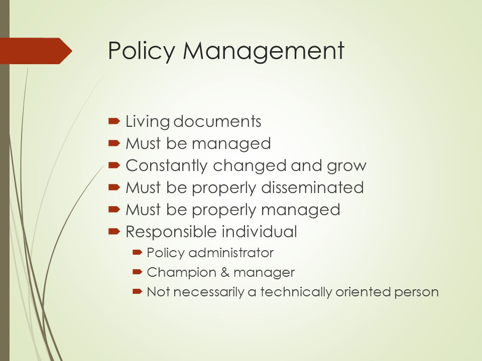 Policy Management Living documents Must be managed