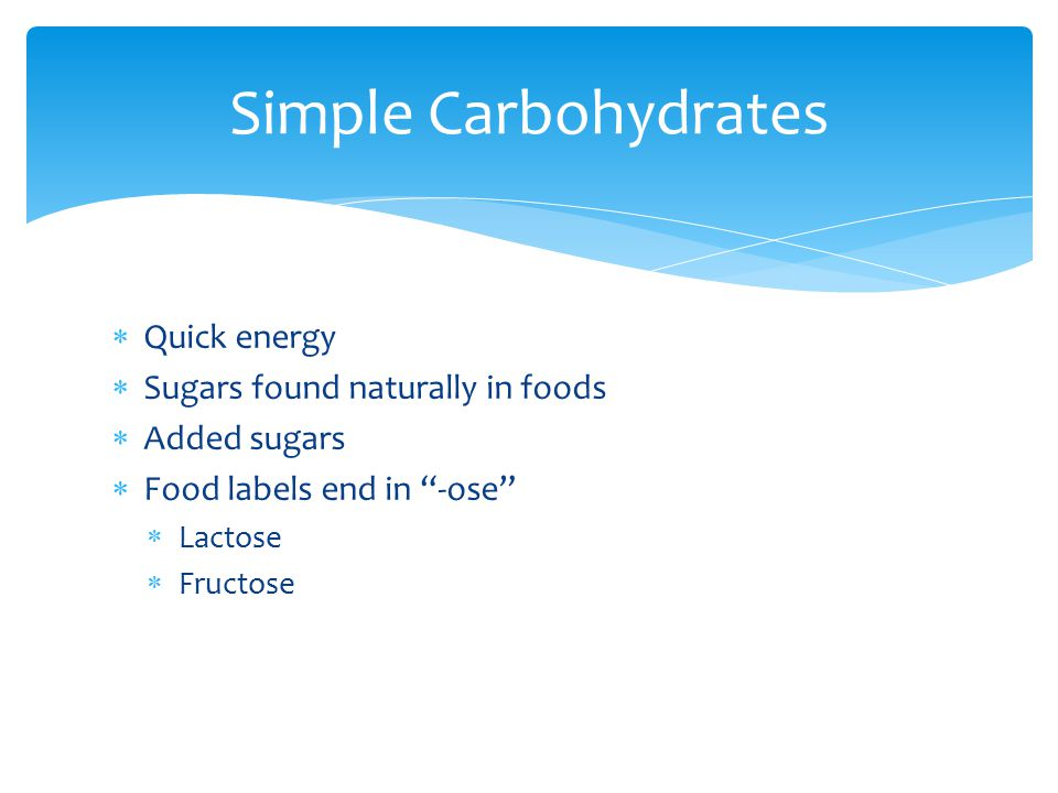 Simple Carbohydrates Quick energy Sugars found naturally in foods