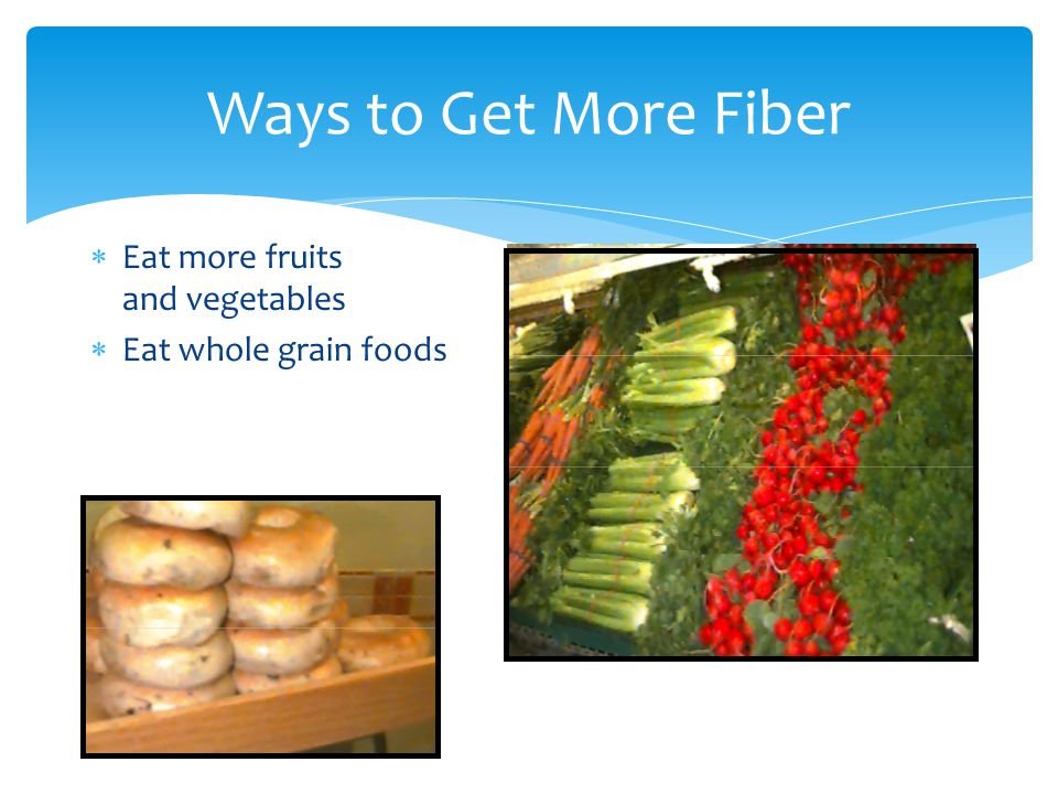 Ways to Get More Fiber Eat more fruits and vegetables