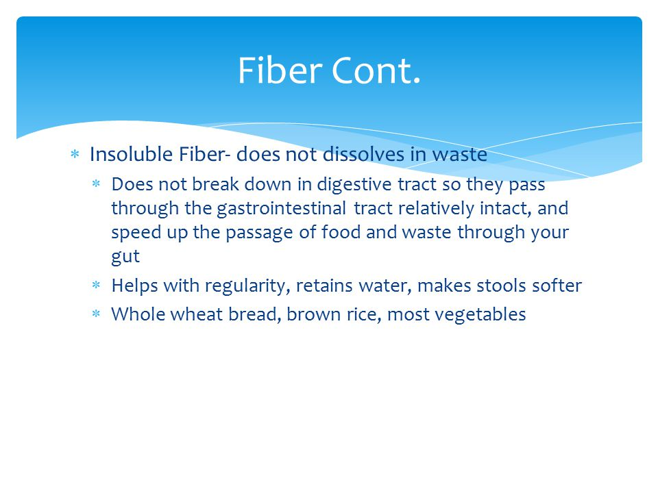 Fiber Cont. Insoluble Fiber- does not dissolves in waste