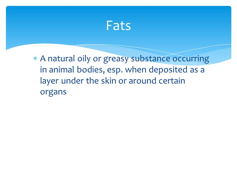 Fats A natural oily or greasy substance occurring in animal bodies, esp.