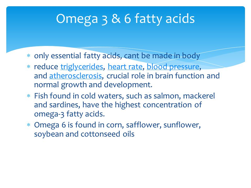 Omega 3 & 6 fatty acids only essential fatty acids, cant be made in body.