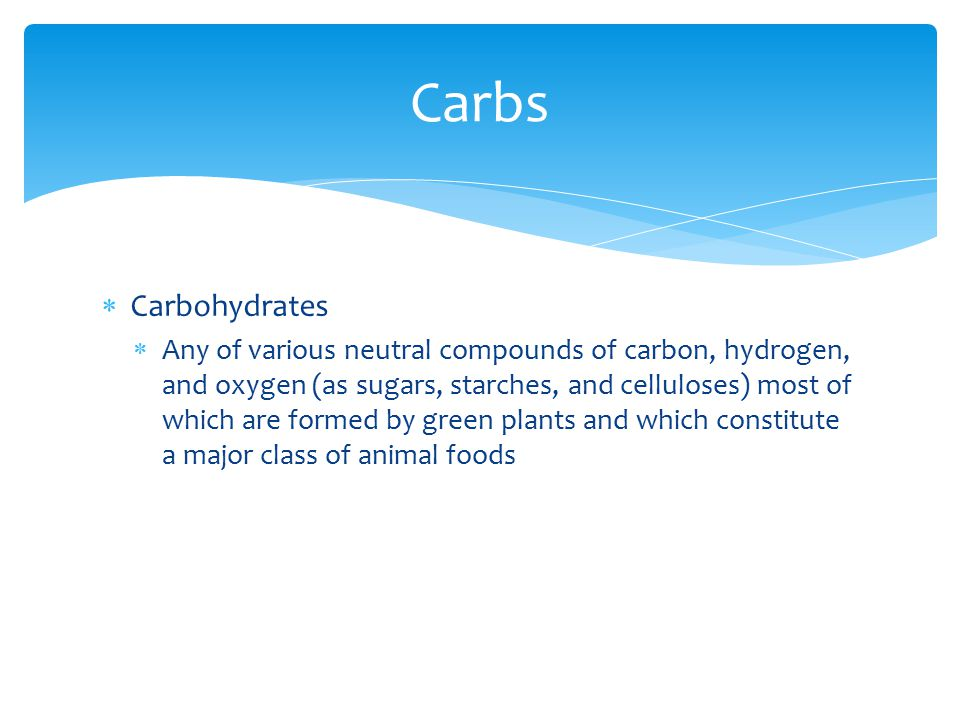 Carbs Carbohydrates.