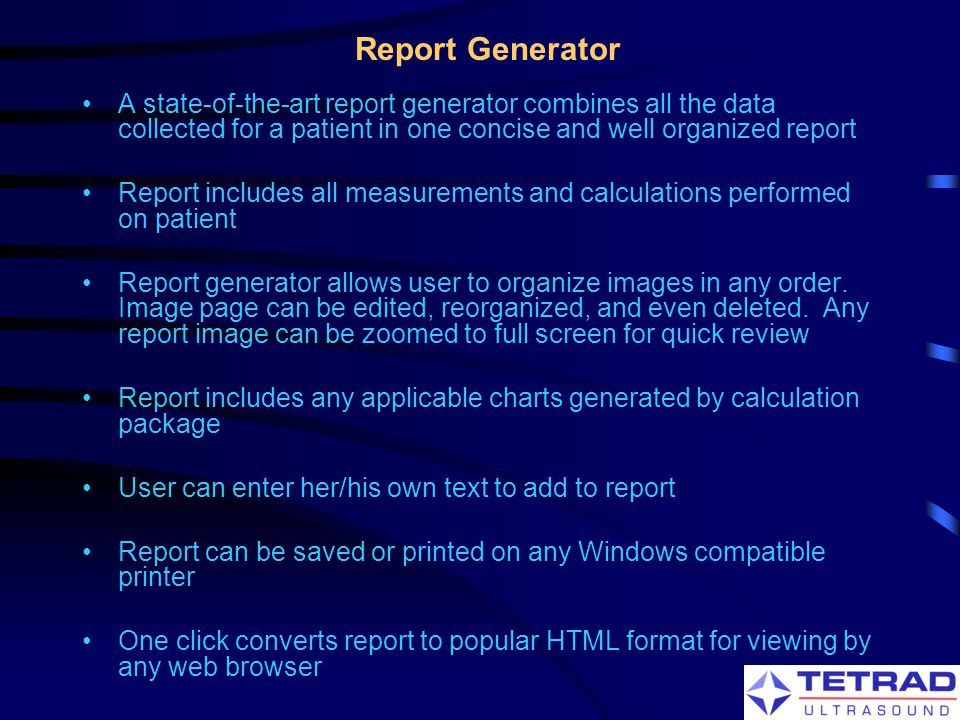 Report Generator A state-of-the-art report generator combines all the data collected for a patient in one concise and well organized report.