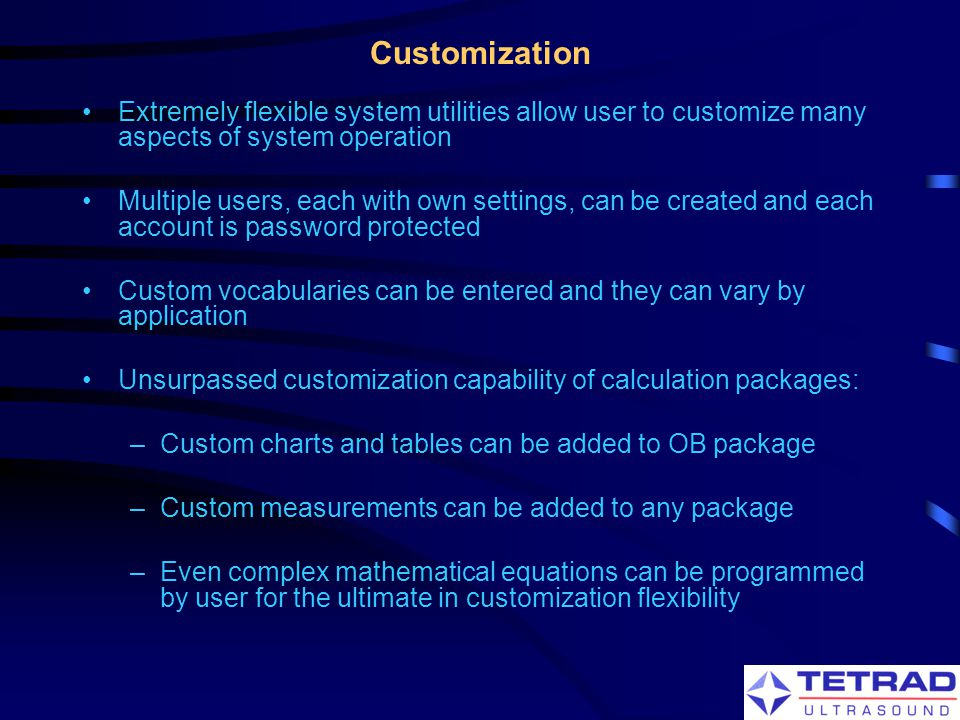 Customization Extremely flexible system utilities allow user to customize many aspects of system operation.