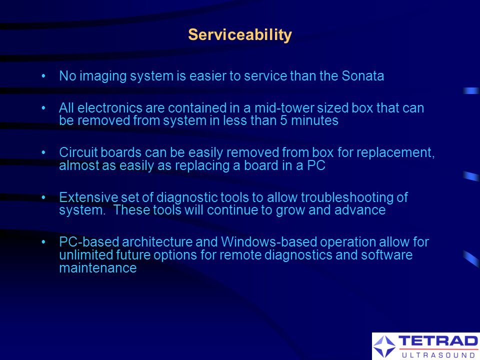 Serviceability No imaging system is easier to service than the Sonata