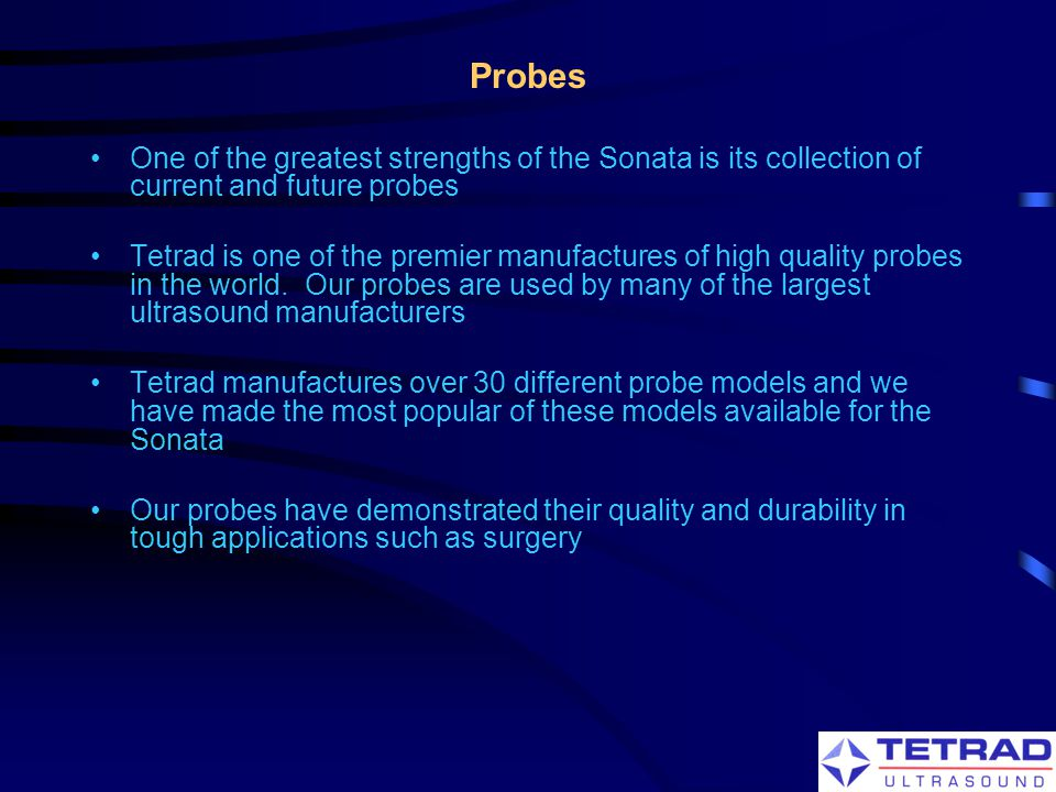 Probes One of the greatest strengths of the Sonata is its collection of current and future probes.
