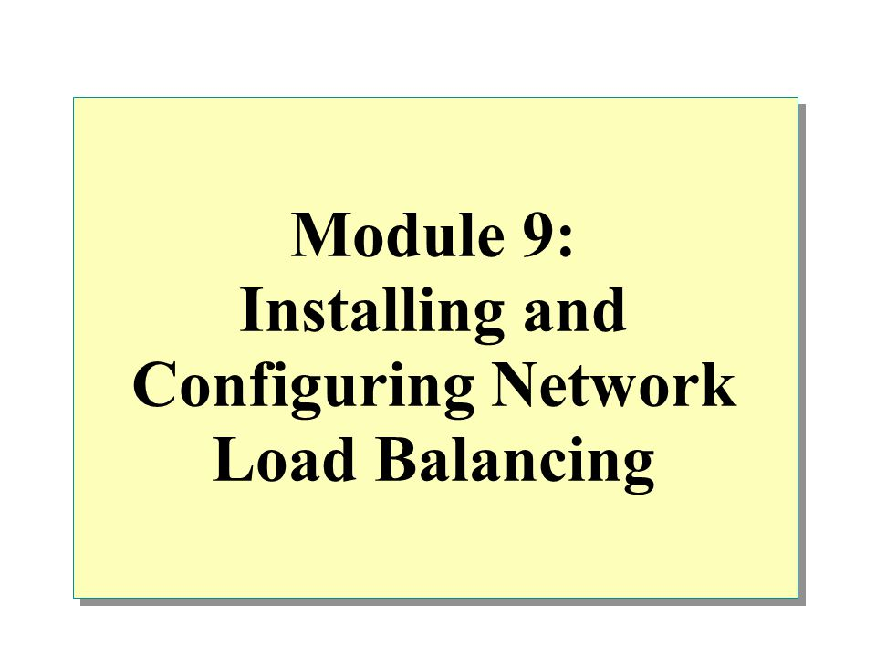 Module 9: Installing and Configuring Network Load Balancing