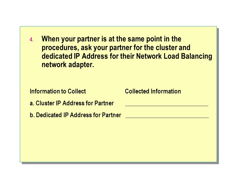 When your partner is at the same point in the procedures, ask your partner for the cluster and dedicated IP Address for their Network Load Balancing network adapter.