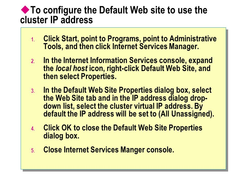 To configure the Default Web site to use the cluster IP address
