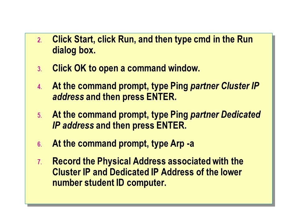 Click Start, click Run, and then type cmd in the Run dialog box.