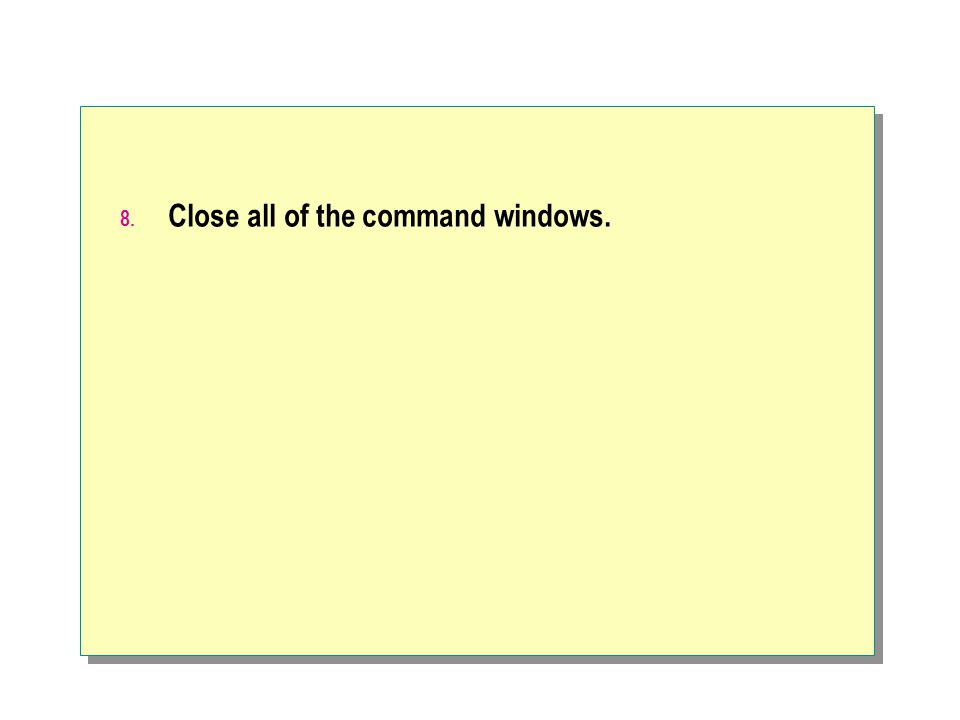 Close all of the command windows.