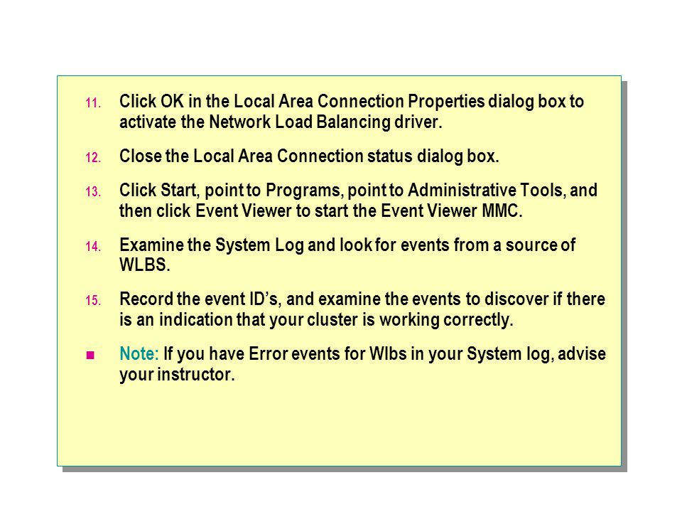 Click OK in the Local Area Connection Properties dialog box to activate the Network Load Balancing driver.