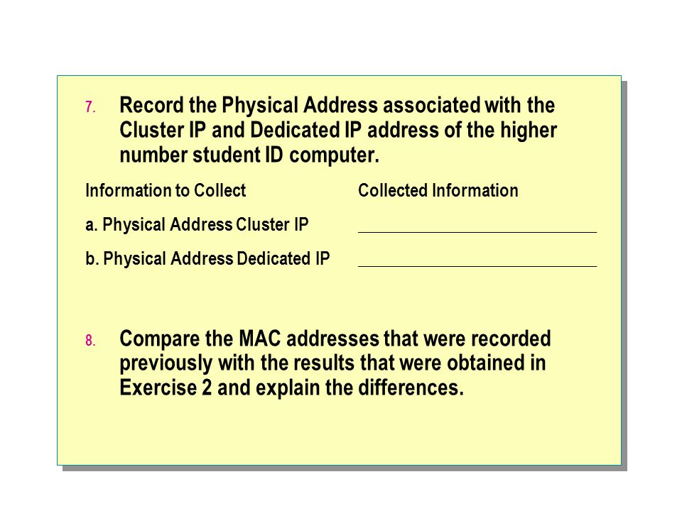 Record the Physical Address associated with the Cluster IP and Dedicated IP address of the higher number student ID computer.