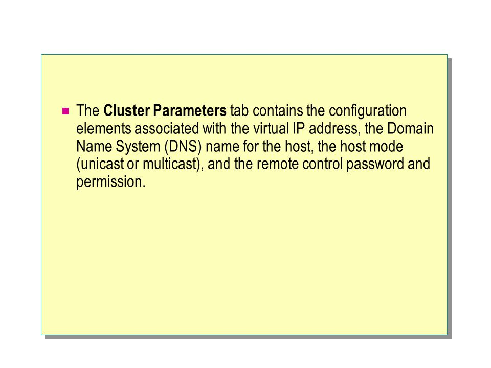 The Cluster Parameters tab contains the configuration elements associated with the virtual IP address, the Domain Name System (DNS) name for the host, the host mode (unicast or multicast), and the remote control password and permission.