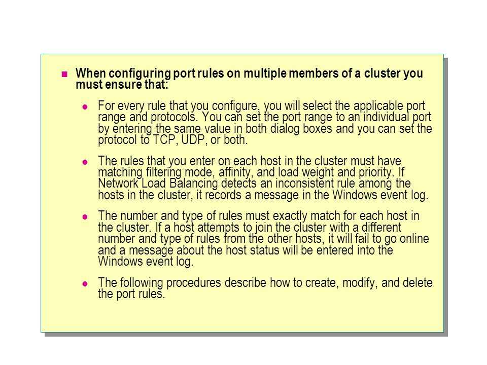 When configuring port rules on multiple members of a cluster you must ensure that: