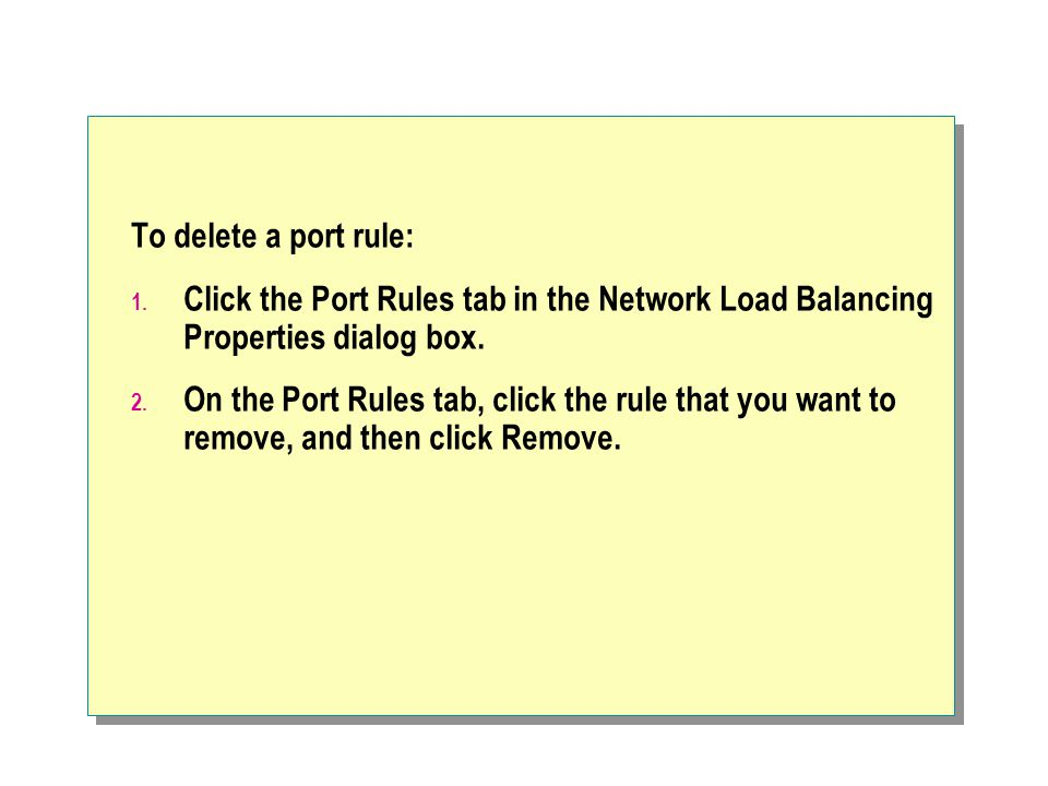 To delete a port rule: Click the Port Rules tab in the Network Load Balancing Properties dialog box.