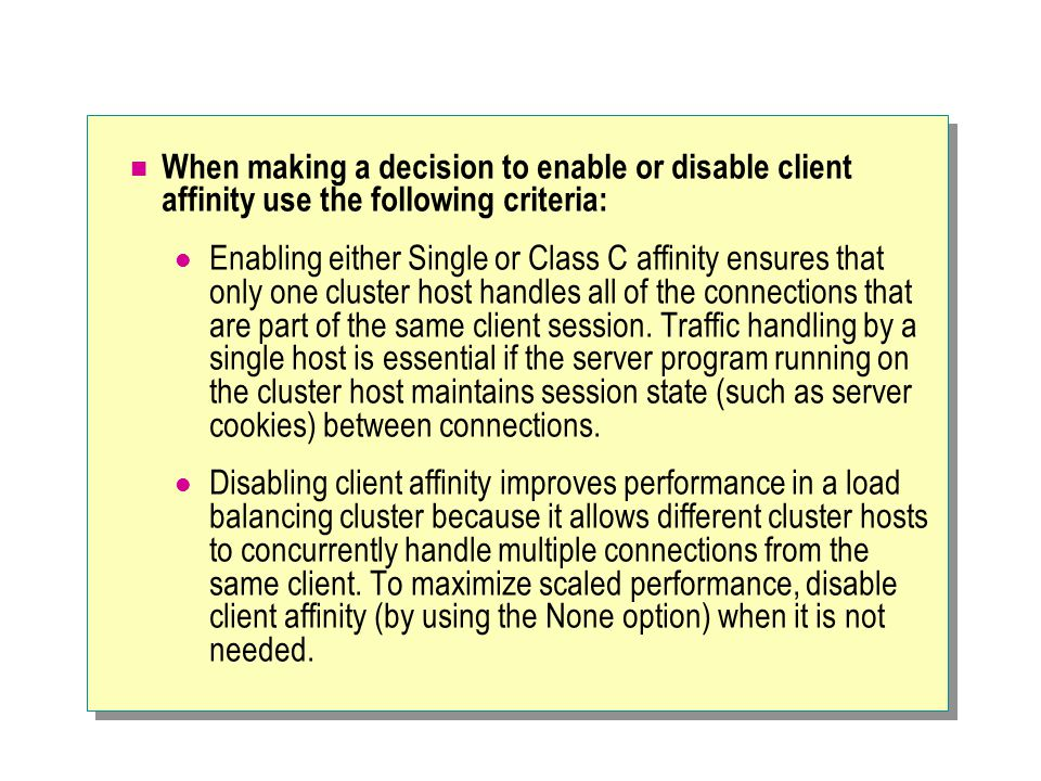 When making a decision to enable or disable client affinity use the following criteria: