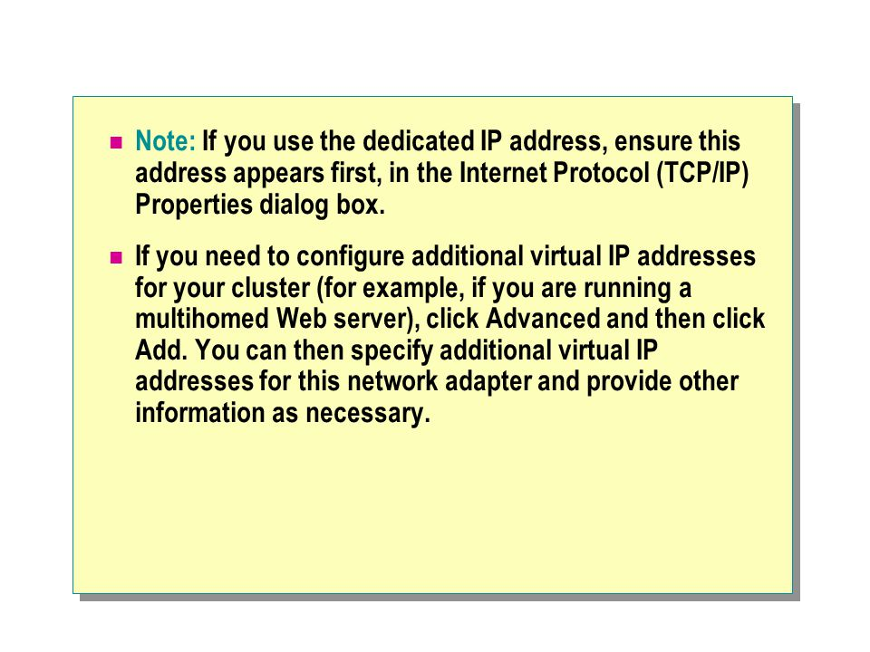 Note: If you use the dedicated IP address, ensure this address appears first, in the Internet Protocol (TCP/IP) Properties dialog box.