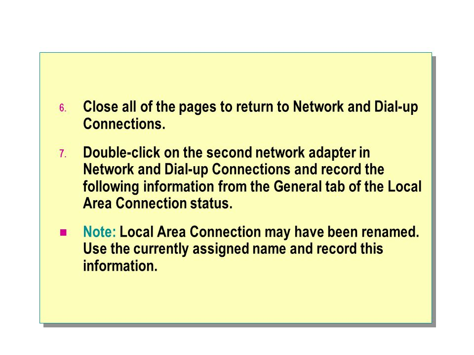 Close all of the pages to return to Network and Dial-up Connections.