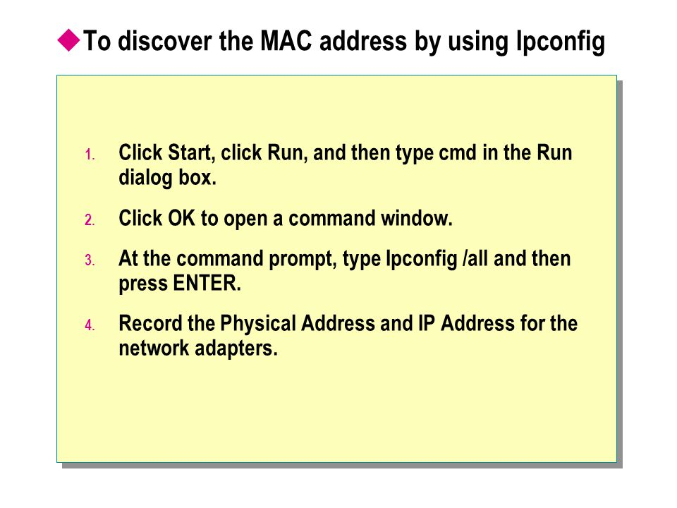 To discover the MAC address by using Ipconfig