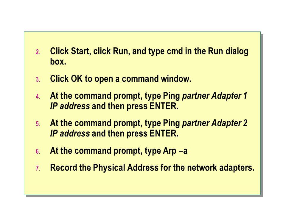 Click Start, click Run, and type cmd in the Run dialog box.