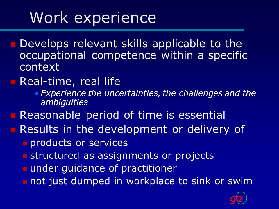 Work experience Develops relevant skills applicable to the occupational competence within a specific context.